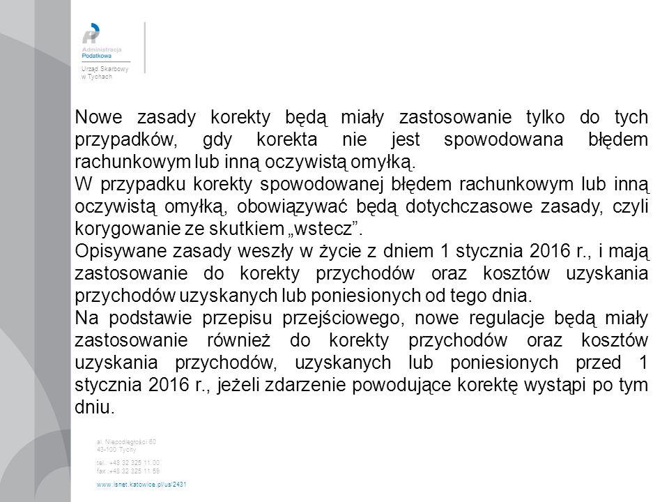 Urząd Skarbowy w Tychach al. Niepodległości 60 43-100 Tychy tel.: +48 32 325 11 00 fax :+48 32 325 11 59 www.isnet.katowice.pl/us/2431 Nowe zasady kor