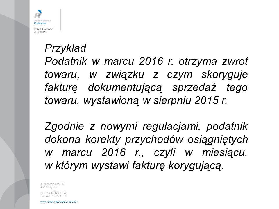 Urząd Skarbowy w Tychach al. Niepodległości 60 43-100 Tychy tel.: +48 32 325 11 00 fax :+48 32 325 11 59 www.isnet.katowice.pl/us/2431 Przykład Podatn