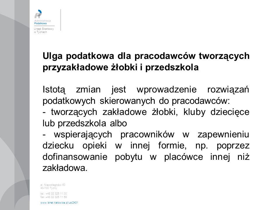 Urząd Skarbowy w Tychach al. Niepodległości 60 43-100 Tychy tel.: +48 32 325 11 00 fax :+48 32 325 11 59 www.isnet.katowice.pl/us/2431 Ulga podatkowa