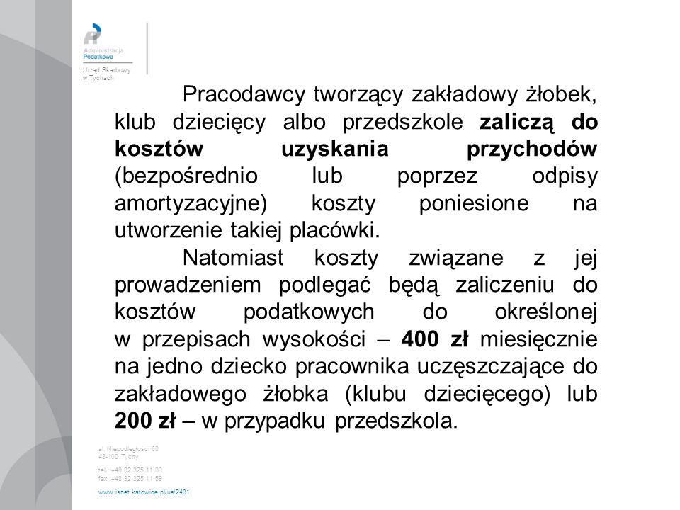 Urząd Skarbowy w Tychach al. Niepodległości 60 43-100 Tychy tel.: +48 32 325 11 00 fax :+48 32 325 11 59 www.isnet.katowice.pl/us/2431 Pracodawcy twor