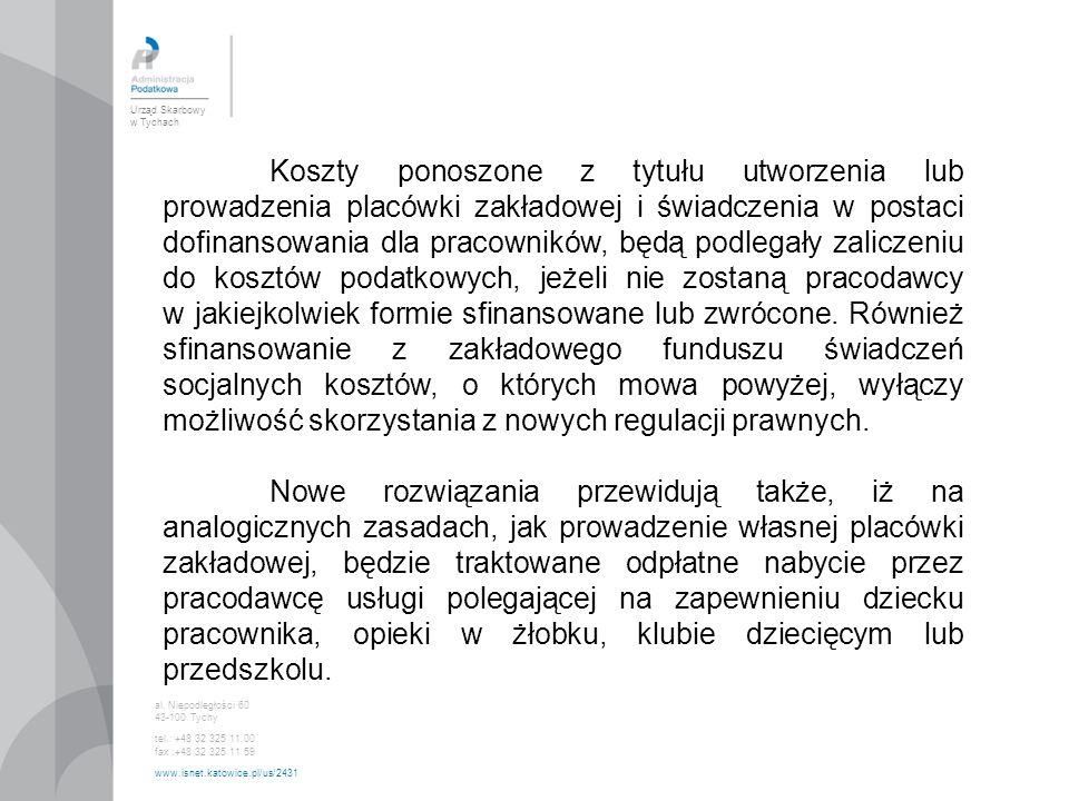 Urząd Skarbowy w Tychach al. Niepodległości 60 43-100 Tychy tel.: +48 32 325 11 00 fax :+48 32 325 11 59 www.isnet.katowice.pl/us/2431 Koszty ponoszon