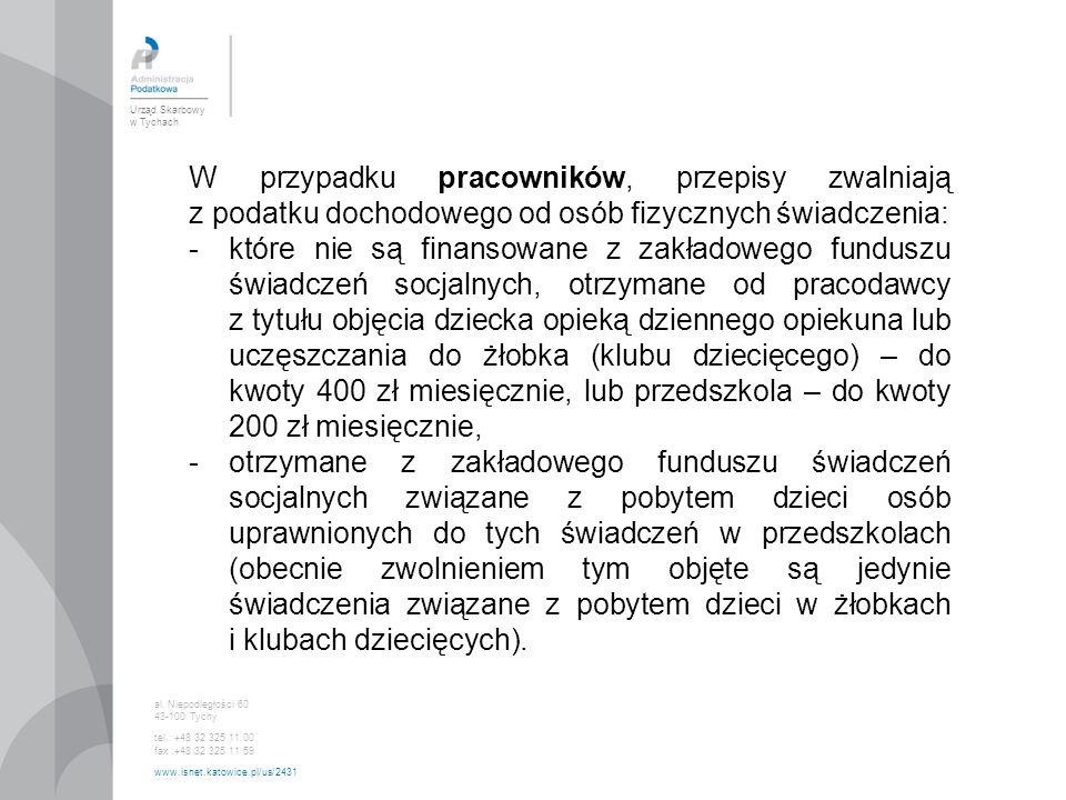 Urząd Skarbowy w Tychach al. Niepodległości 60 43-100 Tychy tel.: +48 32 325 11 00 fax :+48 32 325 11 59 www.isnet.katowice.pl/us/2431 W przypadku pra