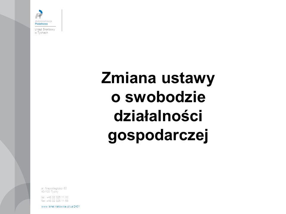 Urząd Skarbowy w Tychach al. Niepodległości 60 43-100 Tychy tel.: +48 32 325 11 00 fax :+48 32 325 11 59 www.isnet.katowice.pl/us/2431 Zmiana ustawy o