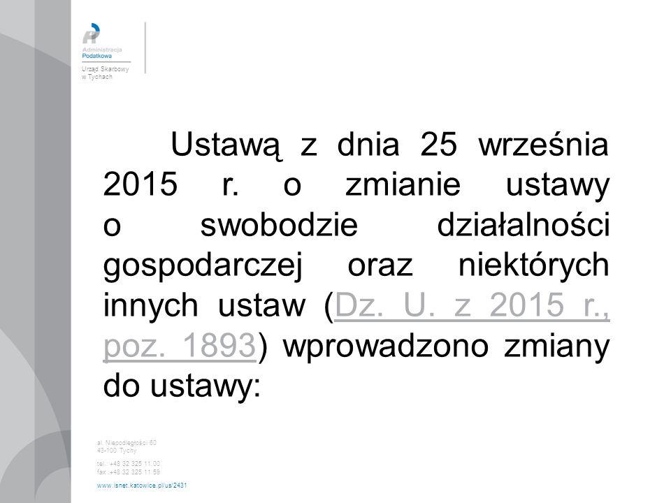 Urząd Skarbowy w Tychach al. Niepodległości 60 43-100 Tychy tel.: +48 32 325 11 00 fax :+48 32 325 11 59 www.isnet.katowice.pl/us/2431 Ustawą z dnia 2