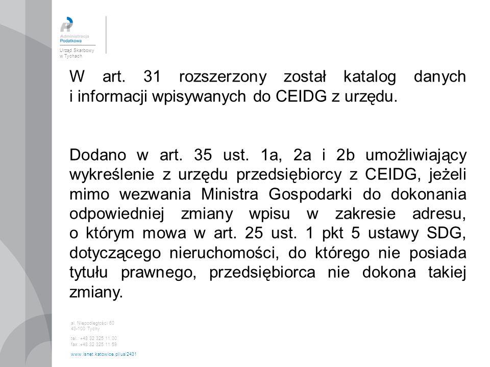 Urząd Skarbowy w Tychach al. Niepodległości 60 43-100 Tychy tel.: +48 32 325 11 00 fax :+48 32 325 11 59 www.isnet.katowice.pl/us/2431 W art. 31 rozsz