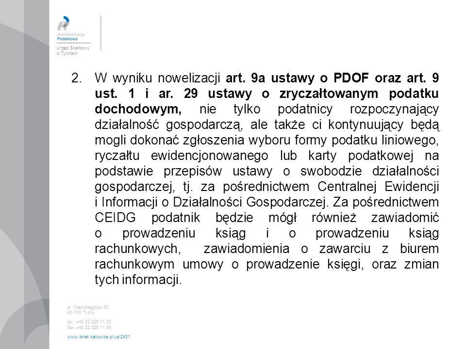 Urząd Skarbowy w Tychach al. Niepodległości 60 43-100 Tychy tel.: +48 32 325 11 00 fax :+48 32 325 11 59 www.isnet.katowice.pl/us/2431 2.W wyniku nowe