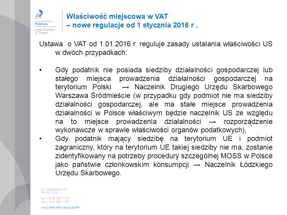 Urząd Skarbowy w Tychach al. Niepodległości 60 43-100 Tychy tel.: +48 32 325 11 00 fax :+48 32 325 11 59 www.isnet.katowice.pl/us/2431 Ustawa o VAT od