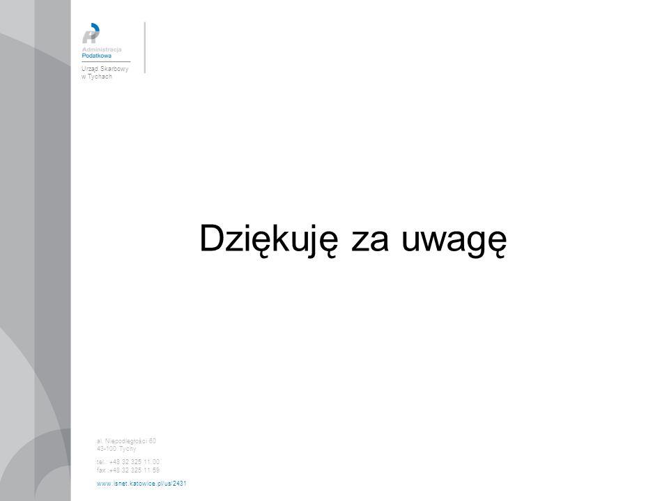 Urząd Skarbowy w Tychach al. Niepodległości 60 43-100 Tychy tel.: +48 32 325 11 00 fax :+48 32 325 11 59 www.isnet.katowice.pl/us/2431 Dziękuję za uwa