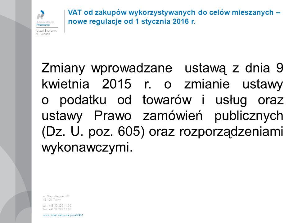 Urząd Skarbowy w Tychach al. Niepodległości 60 43-100 Tychy tel.: +48 32 325 11 00 fax :+48 32 325 11 59 www.isnet.katowice.pl/us/2431 Zmiany wprowadz
