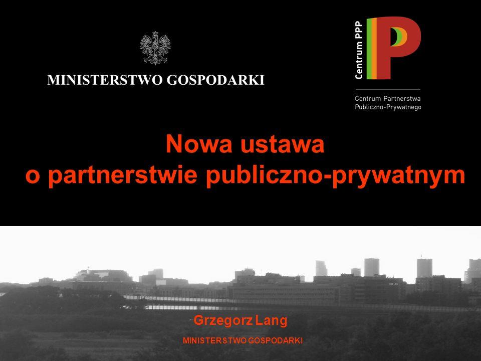 Grzegorz Lang 1 Nowa ustawa o partnerstwie publiczno-prywatnym Grzegorz Lang MINISTERSTWO GOSPODARKI