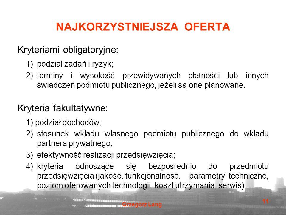 Grzegorz Lang 11 NAJKORZYSTNIEJSZA OFERTA Kryteriami obligatoryjne: 1) podział zadań i ryzyk; 2)terminy i wysokość przewidywanych płatności lub innych