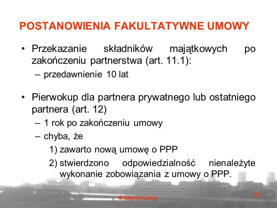Grzegorz Lang 16 POSTANOWIENIA FAKULTATYWNE UMOWY Przekazanie składników majątkowych po zakończeniu partnerstwa (art. 11.1): –przedawnienie 10 lat Pie