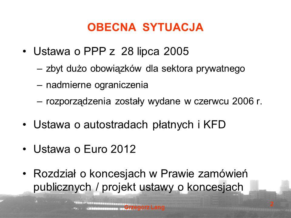 Grzegorz Lang 2 OBECNA SYTUACJA Ustawa o PPP z 28 lipca 2005 –zbyt dużo obowiązków dla sektora prywatnego –nadmierne ograniczenia –rozporządzenia zostały wydane w czerwcu 2006 r.