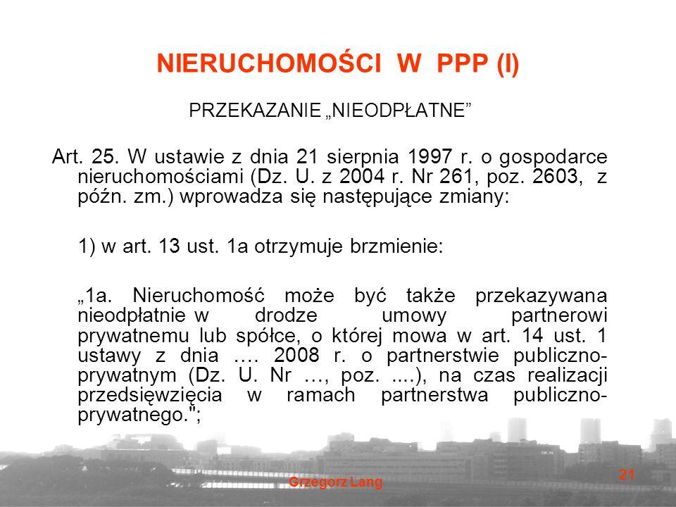 """Grzegorz Lang 21 NIERUCHOMOŚCI W PPP (I) PRZEKAZANIE """"NIEODPŁATNE"""" Art. 25. W ustawie z dnia 21 sierpnia 1997 r. o gospodarce nieruchomościami (Dz. U."""