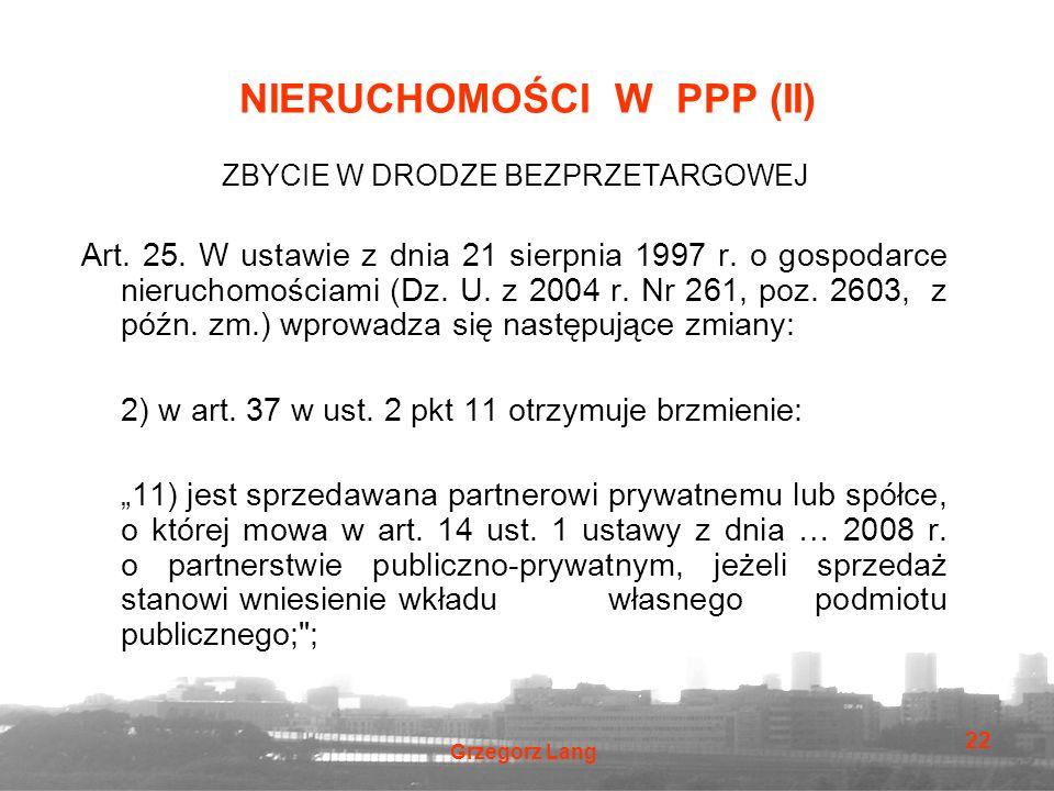 Grzegorz Lang 22 NIERUCHOMOŚCI W PPP (II) ZBYCIE W DRODZE BEZPRZETARGOWEJ Art. 25. W ustawie z dnia 21 sierpnia 1997 r. o gospodarce nieruchomościami