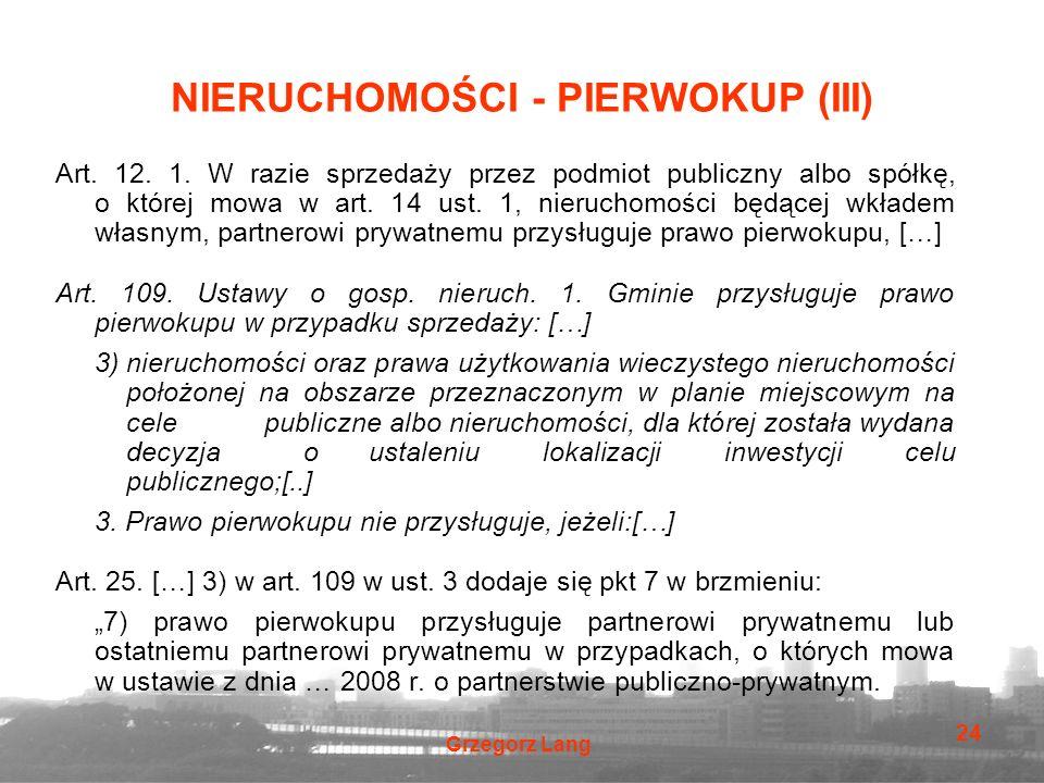 Grzegorz Lang 24 NIERUCHOMOŚCI - PIERWOKUP (III) Art. 12. 1. W razie sprzedaży przez podmiot publiczny albo spółkę, o której mowa w art. 14 ust. 1, ni