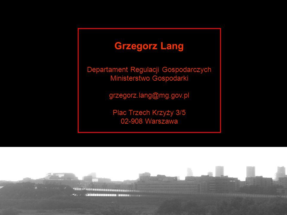 Grzegorz Lang 26 Grzegorz Lang Departament Regulacji Gospodarczych Ministerstwo Gospodarki grzegorz.lang@mg.gov.pl Plac Trzech Krzyży 3/5 02-908 Warsz