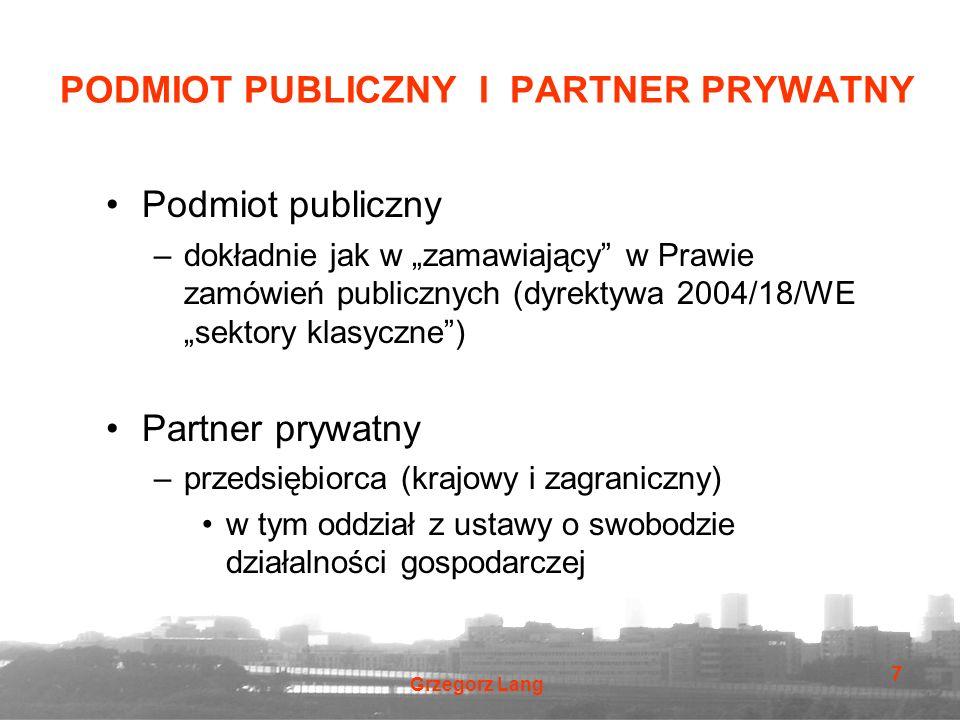 """Grzegorz Lang 7 PODMIOT PUBLICZNY I PARTNER PRYWATNY Podmiot publiczny –dokładnie jak w """"zamawiający"""" w Prawie zamówień publicznych (dyrektywa 2004/18"""
