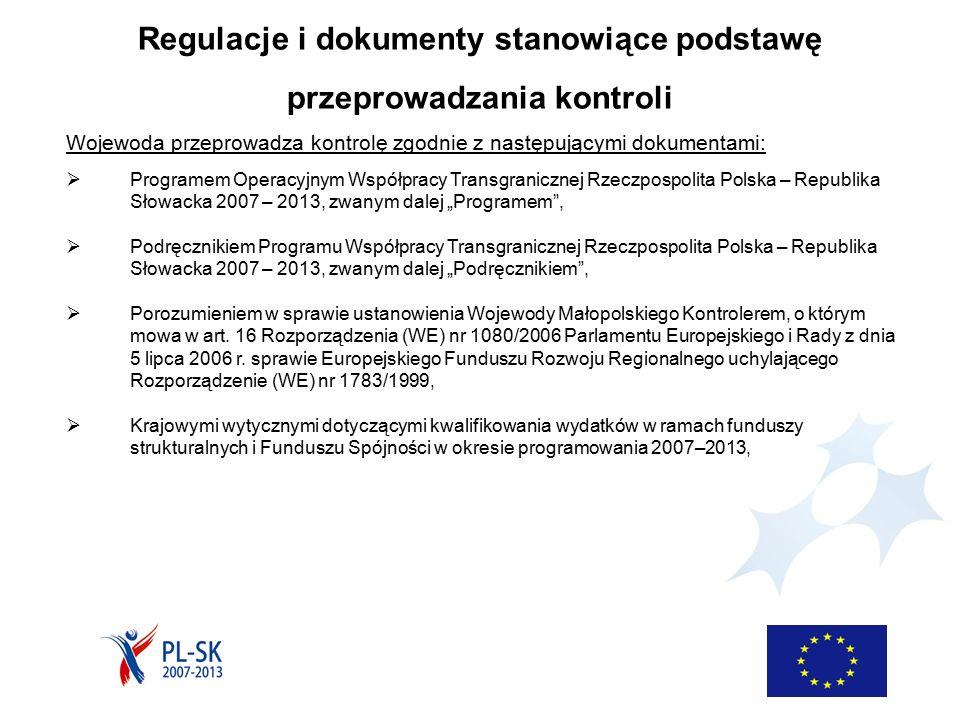 """Regulacje i dokumenty stanowiące podstawę przeprowadzania kontroli Wojewoda przeprowadza kontrolę zgodnie z następującymi dokumentami:  Programem Operacyjnym Współpracy Transgranicznej Rzeczpospolita Polska – Republika Słowacka 2007 – 2013, zwanym dalej """"Programem ,  Podręcznikiem Programu Współpracy Transgranicznej Rzeczpospolita Polska – Republika Słowacka 2007 – 2013, zwanym dalej """"Podręcznikiem ,  Porozumieniem w sprawie ustanowienia Wojewody Małopolskiego Kontrolerem, o którym mowa w art."""