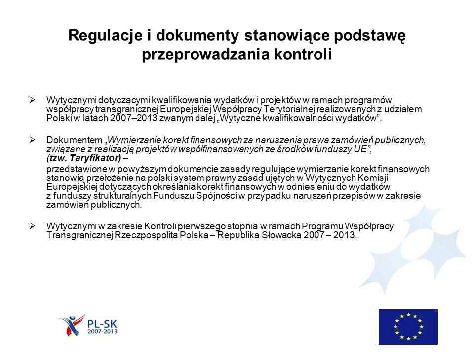 """Regulacje i dokumenty stanowiące podstawę przeprowadzania kontroli  Wytycznymi dotyczącymi kwalifikowania wydatków i projektów w ramach programów współpracy transgranicznej Europejskiej Współpracy Terytorialnej realizowanych z udziałem Polski w latach 2007–2013 zwanym dalej """"Wytyczne kwalifikowalności wydatków ,  Dokumentem """"Wymierzanie korekt finansowych za naruszenia prawa zamówień publicznych, związane z realizacją projektów współfinansowanych ze środków funduszy UE , (tzw."""