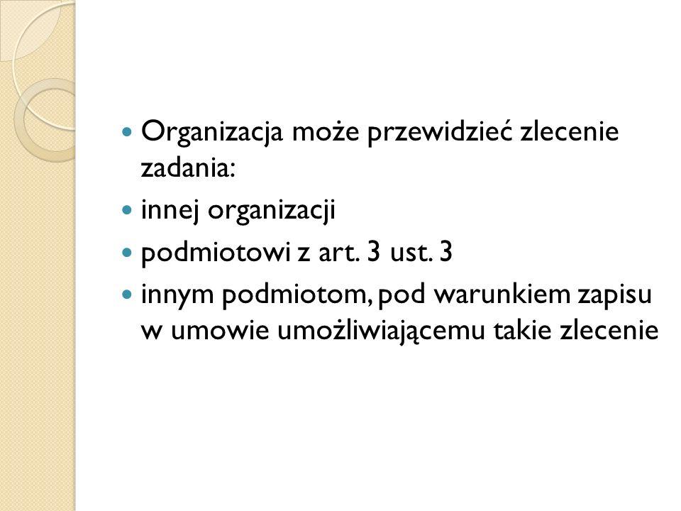 Organizacja może przewidzieć zlecenie zadania: innej organizacji podmiotowi z art.