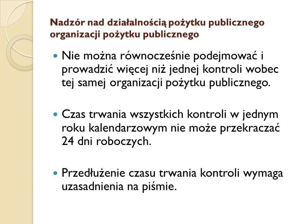 Nadzór nad działalnością pożytku publicznego organizacji pożytku publicznego Nie można równocześnie podejmować i prowadzić więcej niż jednej kontroli wobec tej samej organizacji pożytku publicznego.