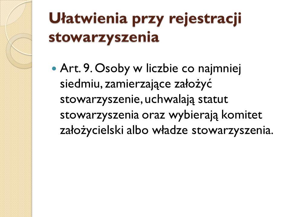 Ułatwienia przy rejestracji stowarzyszenia Art. 9.