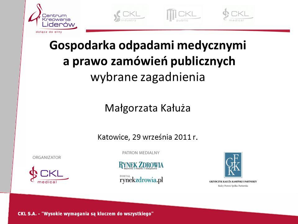 Gospodarka odpadami medycznymi a prawo zamówień publicznych wybrane zagadnienia Małgorzata Kałuża Katowice, 29 września 2011 r.