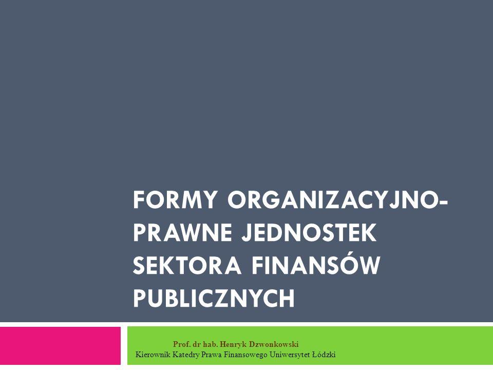 FORMY ORGANIZACYJNO- PRAWNE JEDNOSTEK SEKTORA FINANSÓW PUBLICZNYCH Prof.