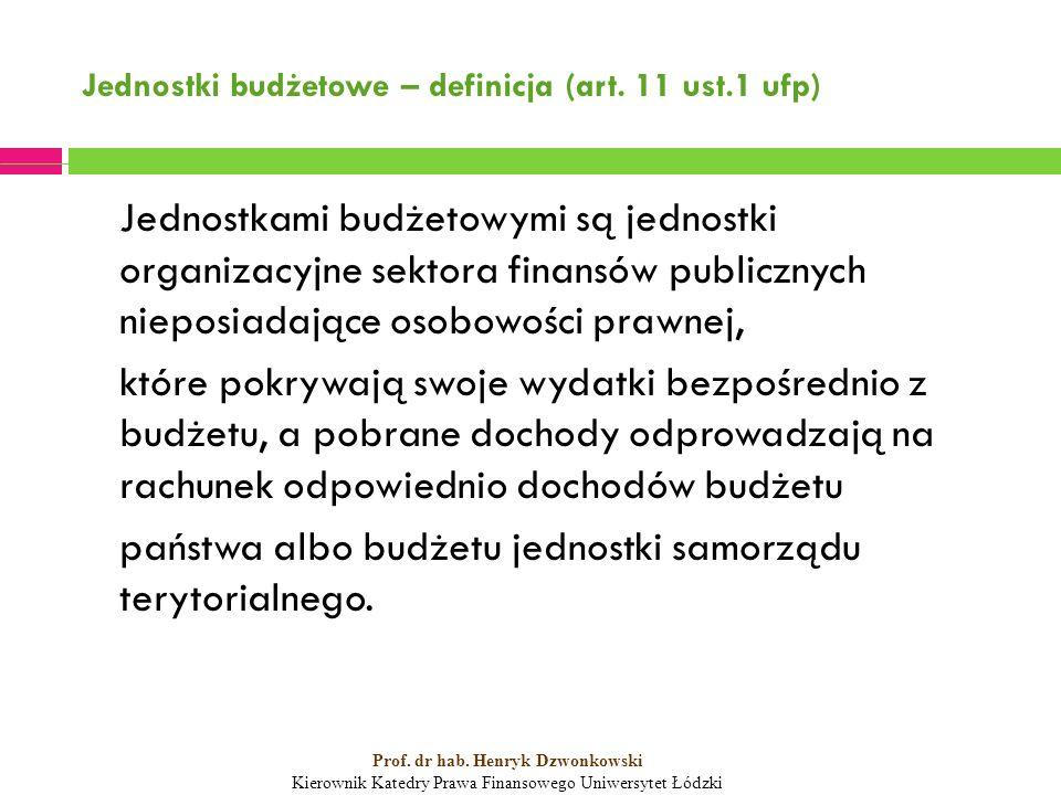 Jednostki budżetowe – definicja (art. 11 ust.1 ufp) Jednostkami budżetowymi są jednostki organizacyjne sektora finansów publicznych nieposiadające oso
