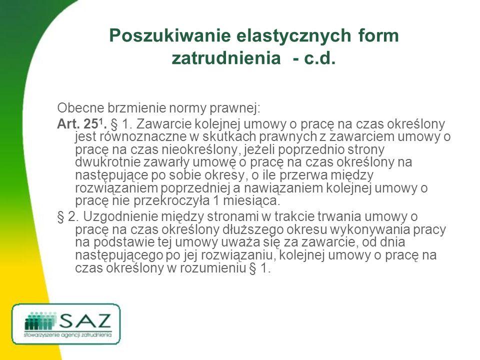 Poszukiwanie elastycznych form zatrudnienia - c.d. Obecne brzmienie normy prawnej: Art. 25 1. § 1. Zawarcie kolejnej umowy o pracę na czas określony j