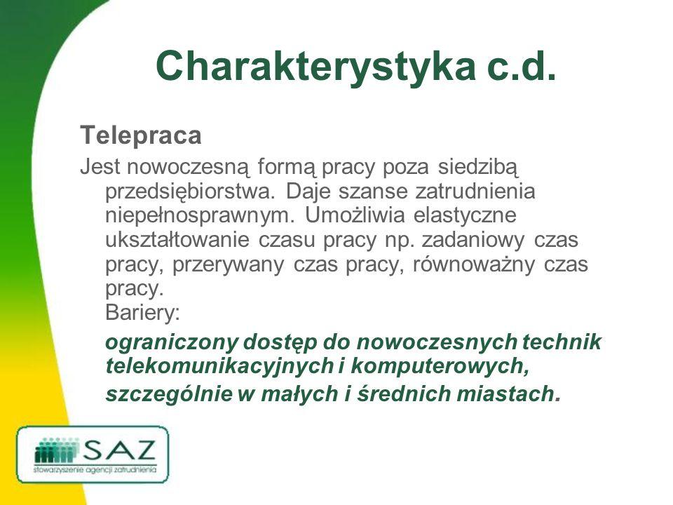 Charakterystyka c.d. Telepraca Jest nowoczesną formą pracy poza siedzibą przedsiębiorstwa.