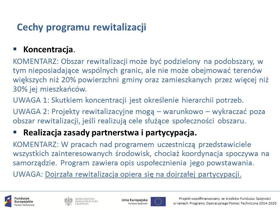 Projekt współfinansowany ze środków Funduszu Spójności w ramach Programu Operacyjnego Pomoc Techniczna 2014-2020 Cechy programu rewitalizacji  Koncen
