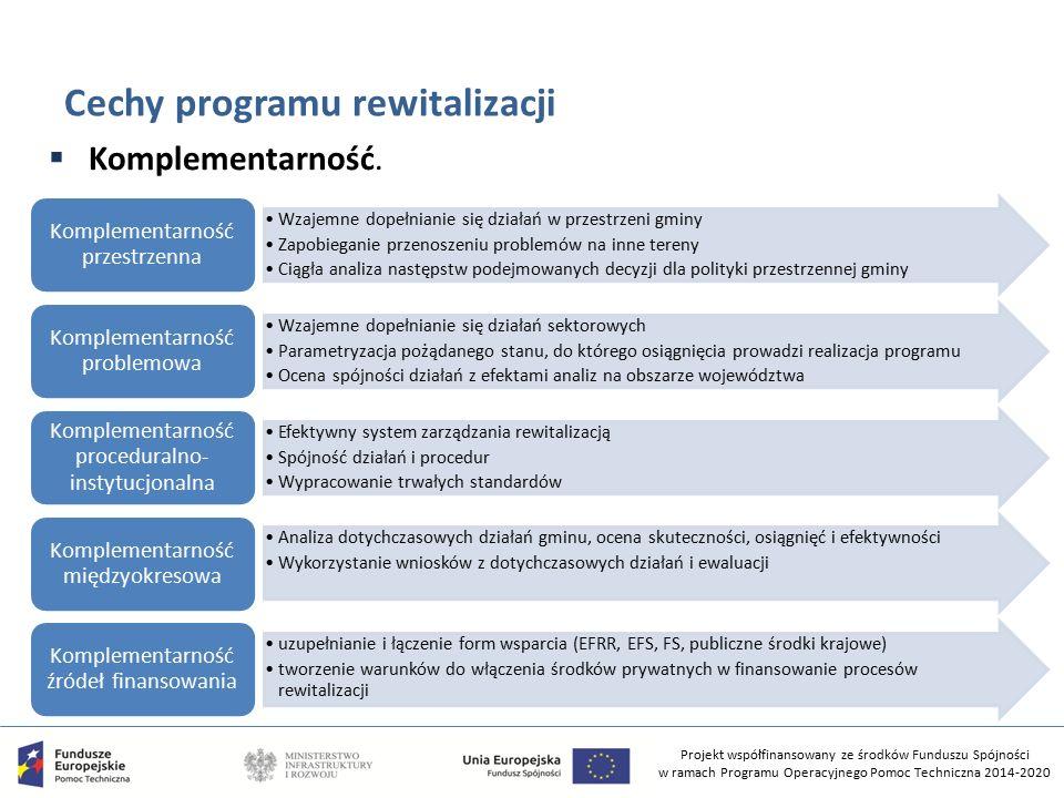 Projekt współfinansowany ze środków Funduszu Spójności w ramach Programu Operacyjnego Pomoc Techniczna 2014-2020 Cechy programu rewitalizacji  Komplementarność.