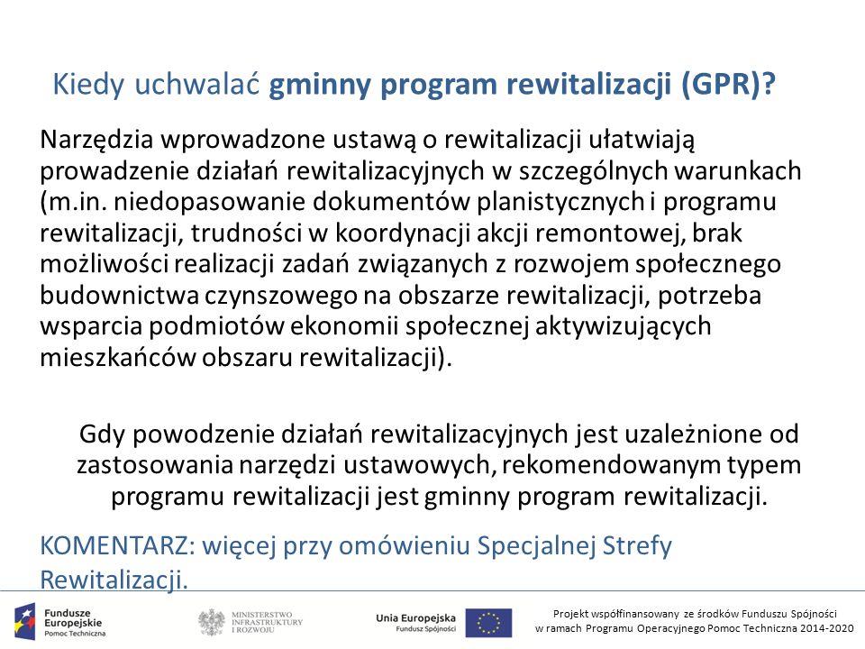 Projekt współfinansowany ze środków Funduszu Spójności w ramach Programu Operacyjnego Pomoc Techniczna 2014-2020 Kiedy uchwalać gminny program rewitalizacji (GPR).