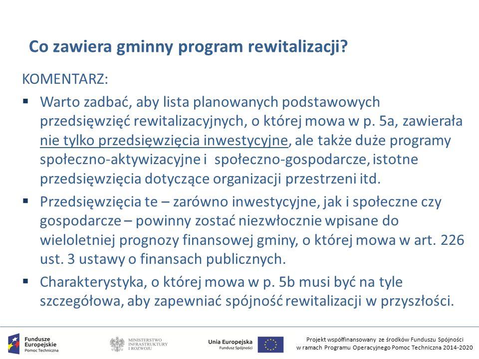 Projekt współfinansowany ze środków Funduszu Spójności w ramach Programu Operacyjnego Pomoc Techniczna 2014-2020 Co zawiera gminny program rewitalizac