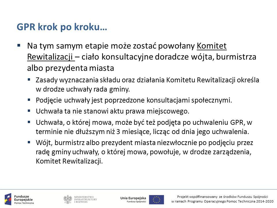 Projekt współfinansowany ze środków Funduszu Spójności w ramach Programu Operacyjnego Pomoc Techniczna 2014-2020 GPR krok po kroku…  Na tym samym eta