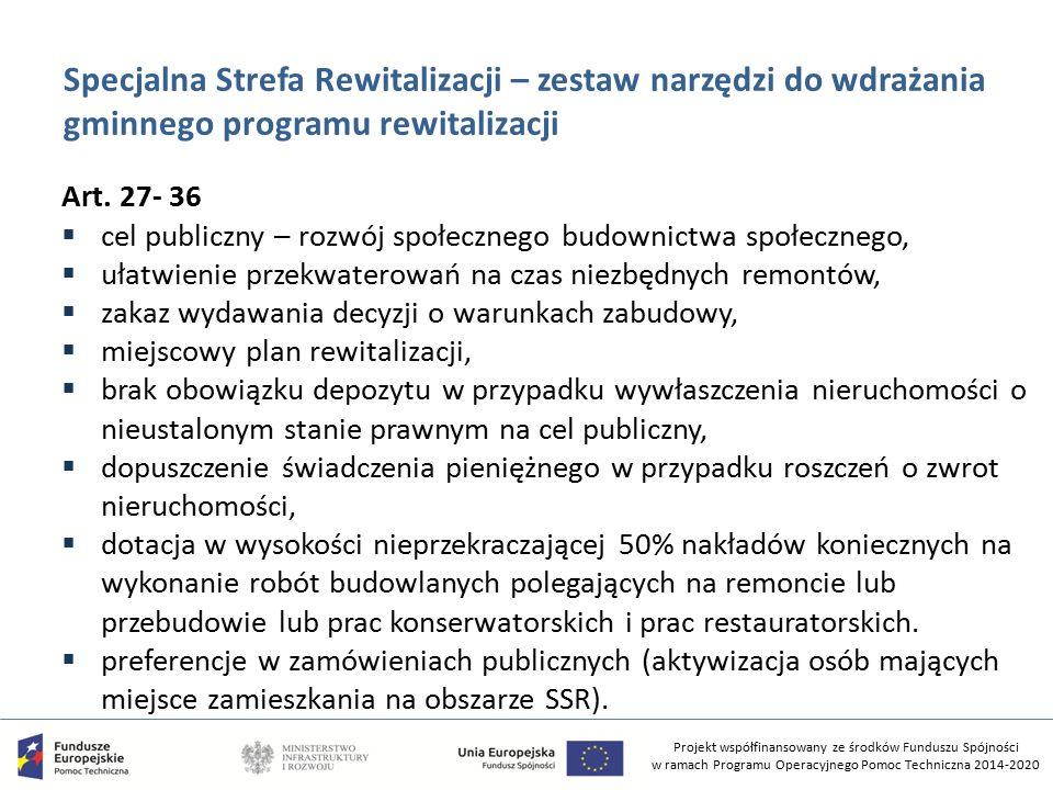 Projekt współfinansowany ze środków Funduszu Spójności w ramach Programu Operacyjnego Pomoc Techniczna 2014-2020 Specjalna Strefa Rewitalizacji – zestaw narzędzi do wdrażania gminnego programu rewitalizacji Art.