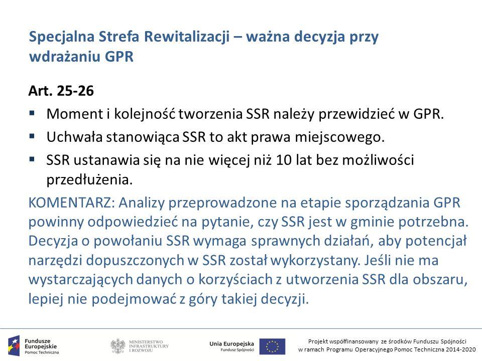 Projekt współfinansowany ze środków Funduszu Spójności w ramach Programu Operacyjnego Pomoc Techniczna 2014-2020 Specjalna Strefa Rewitalizacji – ważna decyzja przy wdrażaniu GPR Art.