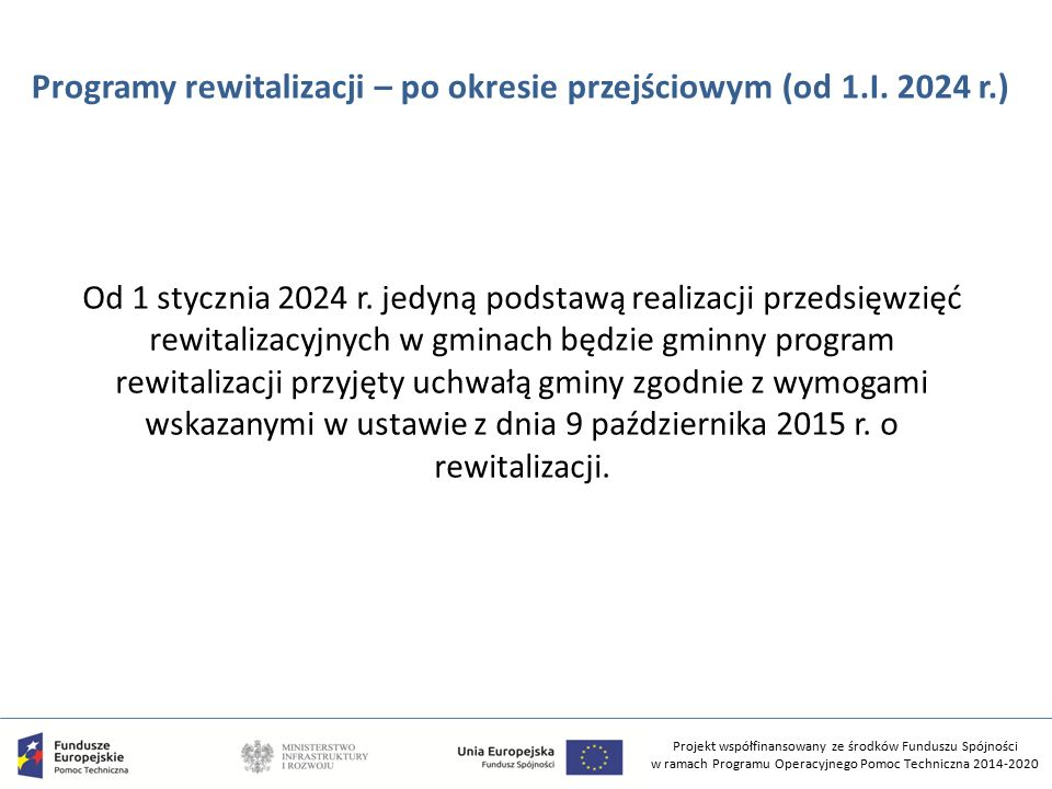 Projekt współfinansowany ze środków Funduszu Spójności w ramach Programu Operacyjnego Pomoc Techniczna 2014-2020 Programy rewitalizacji – po okresie przejściowym (od 1.I.
