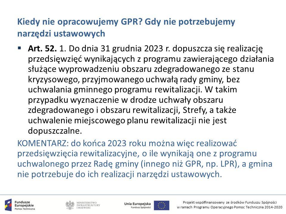 Projekt współfinansowany ze środków Funduszu Spójności w ramach Programu Operacyjnego Pomoc Techniczna 2014-2020 Kiedy nie opracowujemy GPR? Gdy nie p