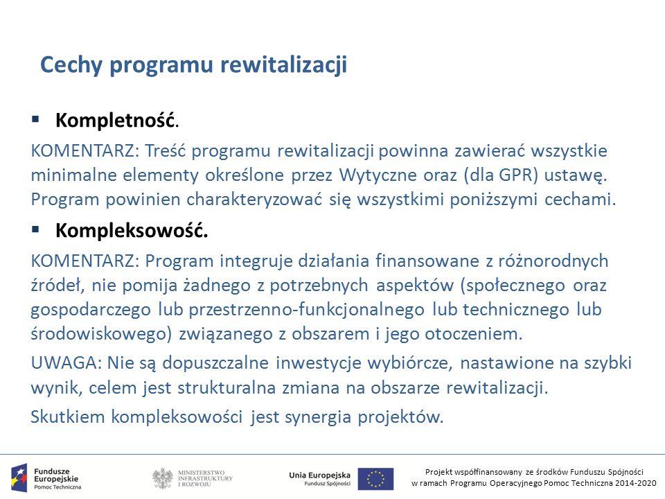 Projekt współfinansowany ze środków Funduszu Spójności w ramach Programu Operacyjnego Pomoc Techniczna 2014-2020 Cechy programu rewitalizacji  Kompletność.