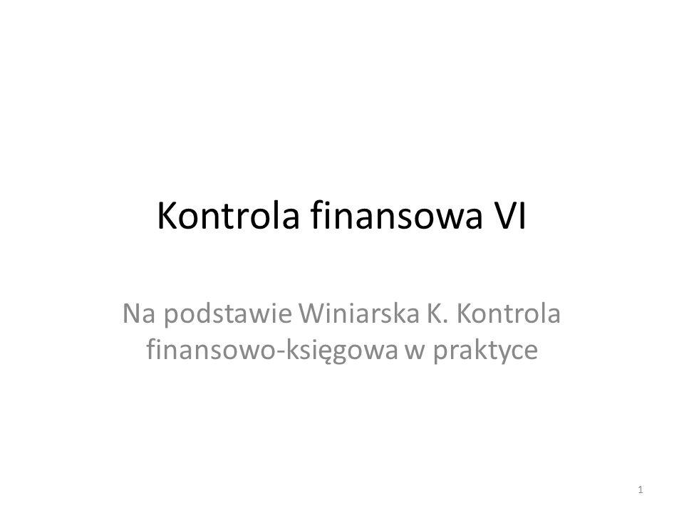Kontrola finansowa VI Na podstawie Winiarska K. Kontrola finansowo-księgowa w praktyce 1