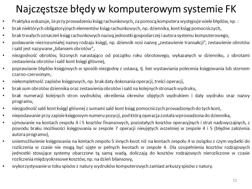 Najczęstsze błędy w komputerowym systemie FK Praktyka wskazuje, że przy prowadzeniu ksiąg rachunkowych, za pomocą komputera występuje wiele błędów, np