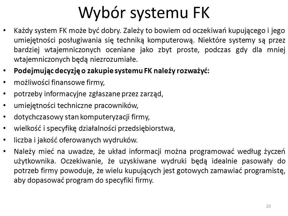 Wybór systemu FK Każdy system FK może być dobry. Zależy to bowiem od oczekiwań kupującego i jego umiejętności posługiwania się techniką komputerową. N