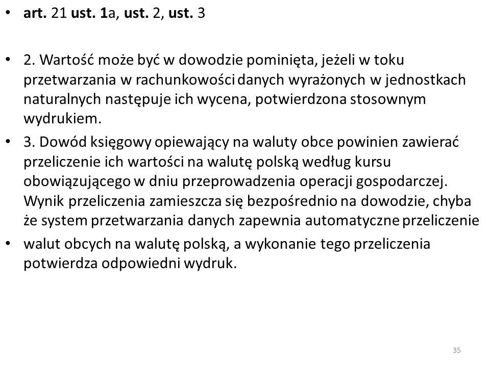 art. 21 ust. 1a, ust. 2, ust. 3 2. Wartość może być w dowodzie pominięta, jeżeli w toku przetwarzania w rachunkowości danych wyrażonych w jednostkach