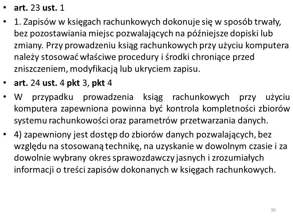 art. 23 ust. 1 1. Zapisów w księgach rachunkowych dokonuje się w sposób trwały, bez pozostawiania miejsc pozwalających na późniejsze dopiski lub zmian