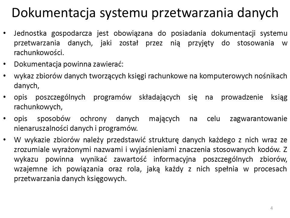Dokumentacja systemu przetwarzania danych Jednostka gospodarcza jest obowiązana do posiadania dokumentacji systemu przetwarzania danych, jaki został przez nią przyjęty do stosowania w rachunkowości.