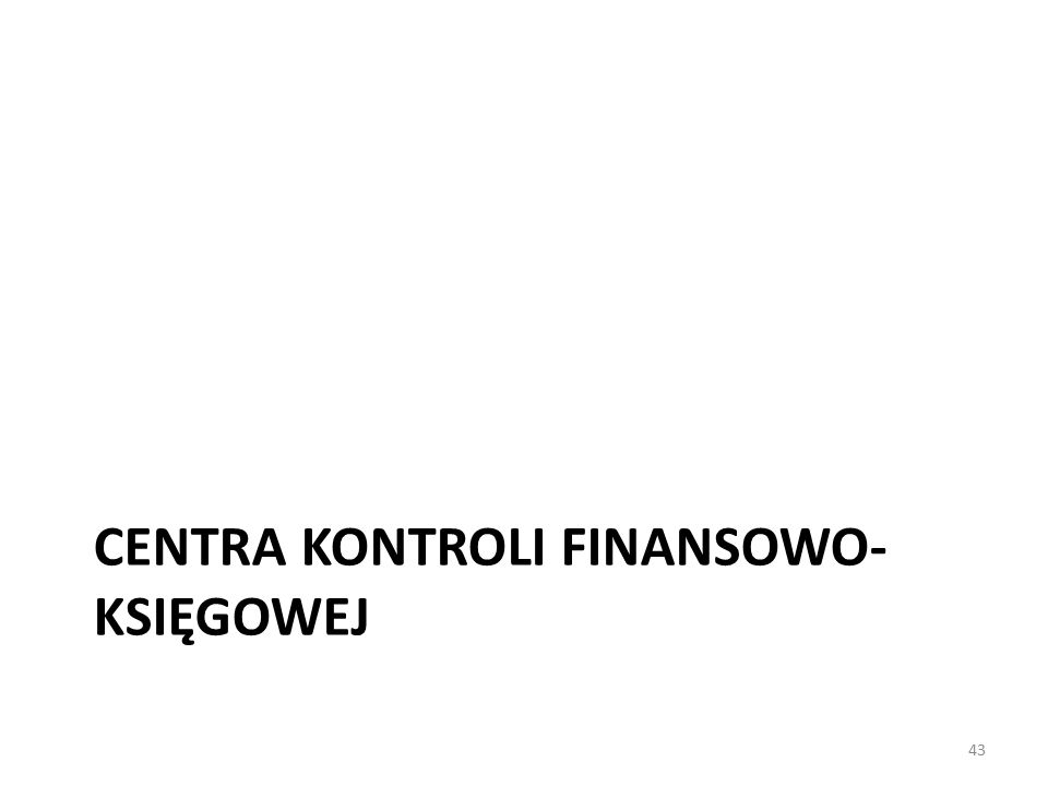 CENTRA KONTROLI FINANSOWO- KSIĘGOWEJ 43