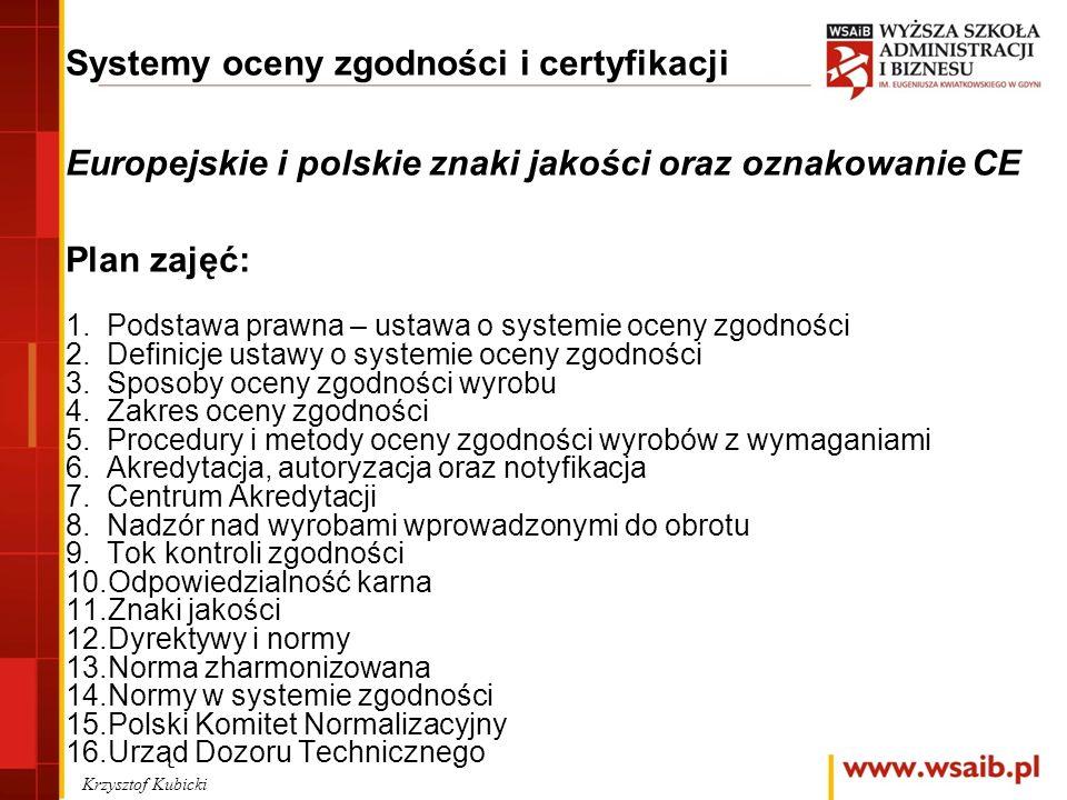 Systemy oceny zgodności i certyfikacji Europejskie i polskie znaki jakości oraz oznakowanie CE Plan zajęć: 1.